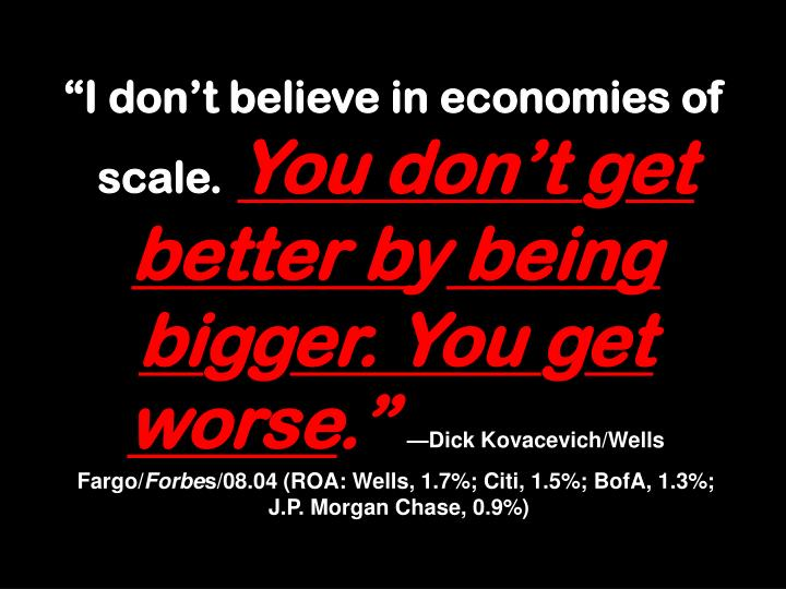 I dont believe in economies of scale.