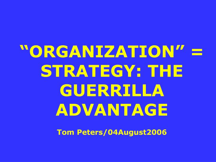 ORGANIZATION = STRATEGY: THE GUERRILLA ADVANTAGE