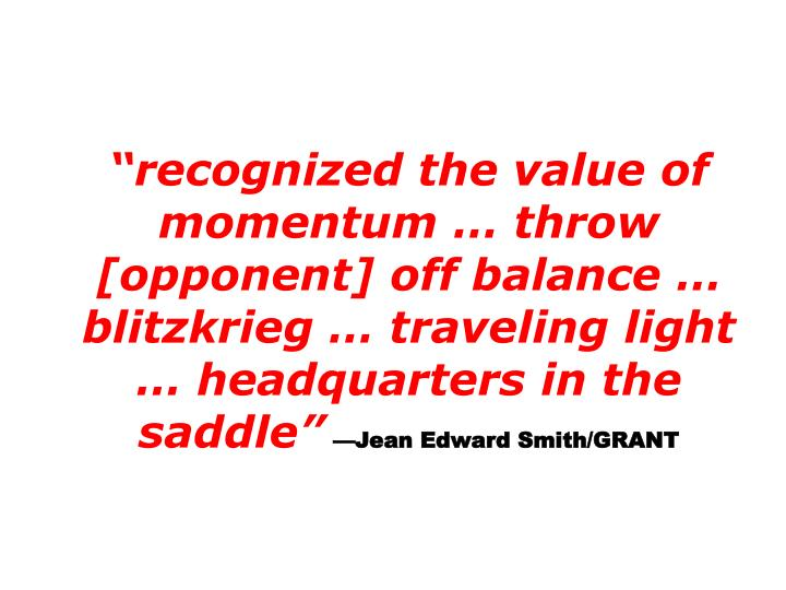 recognized the value of momentum  throw [opponent] off balance   blitzkrieg  traveling light  headquarters in the saddle