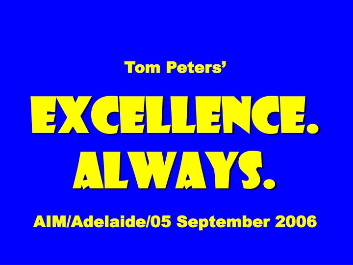 Tom peters excellence always aim adelaide 05 september 2006
