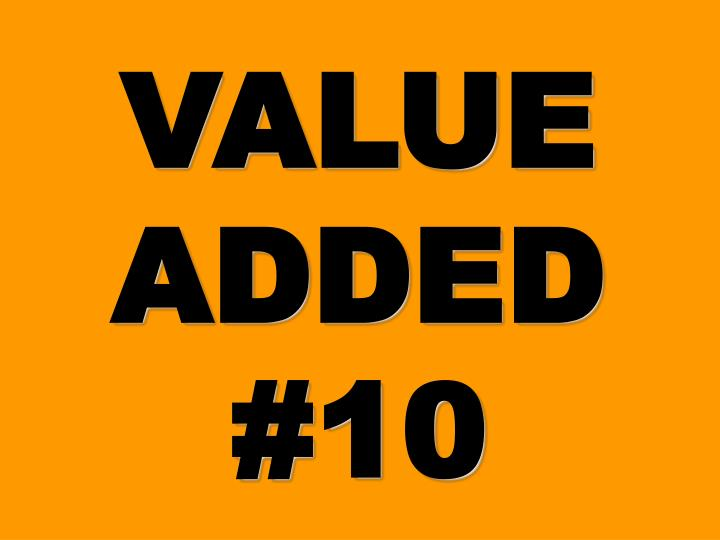 VALUE ADDED #10