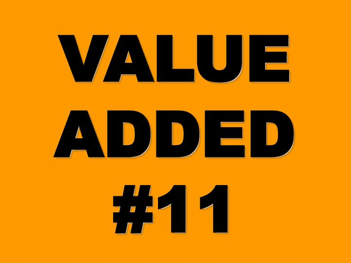 VALUE ADDED #11