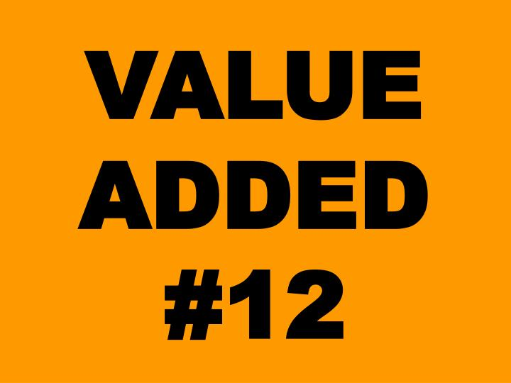 VALUE ADDED #12