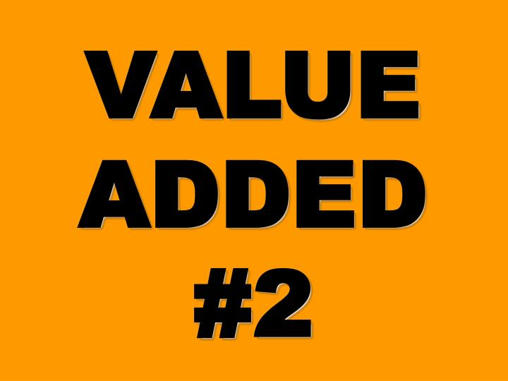 VALUE ADDED #2