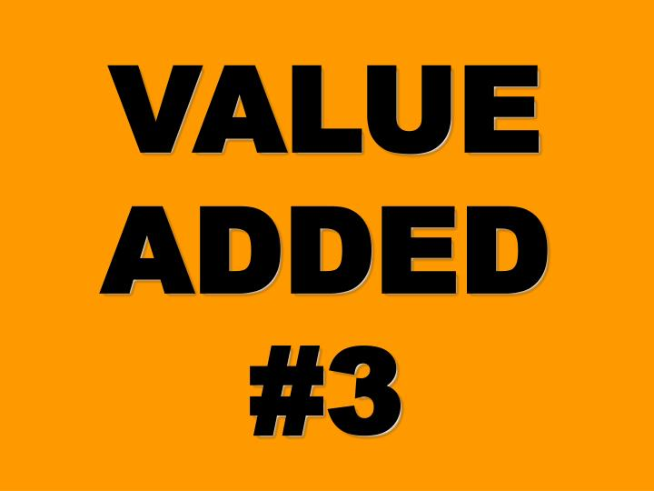 VALUE ADDED #3