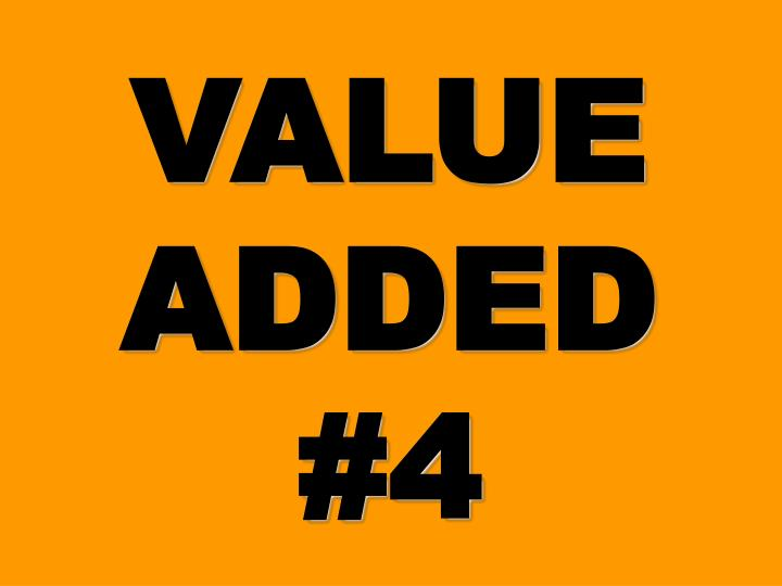 VALUE ADDED #4