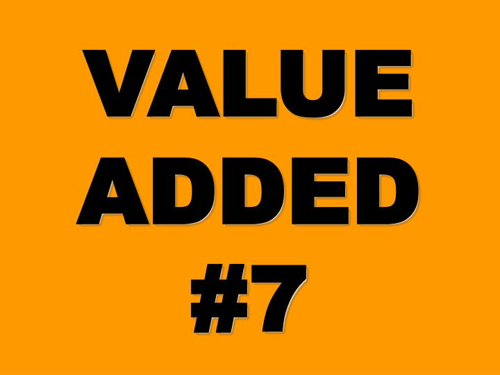 VALUE ADDED #7