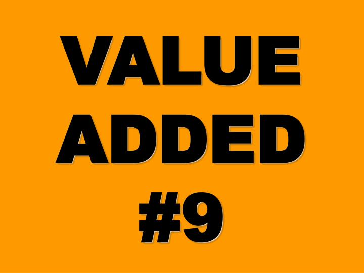 VALUE ADDED #9