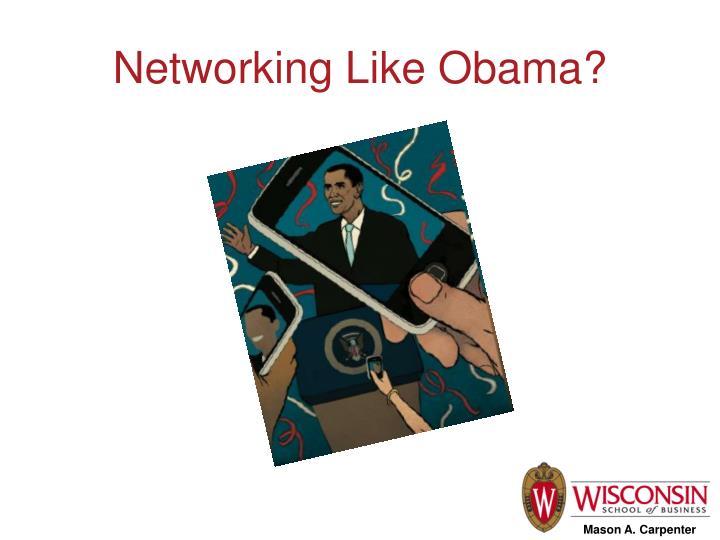 Networking Like Obama?