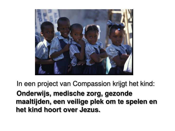 In een project van Compassion krijgt het kind: