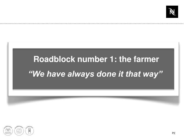 Roadblock number 1: the farmer