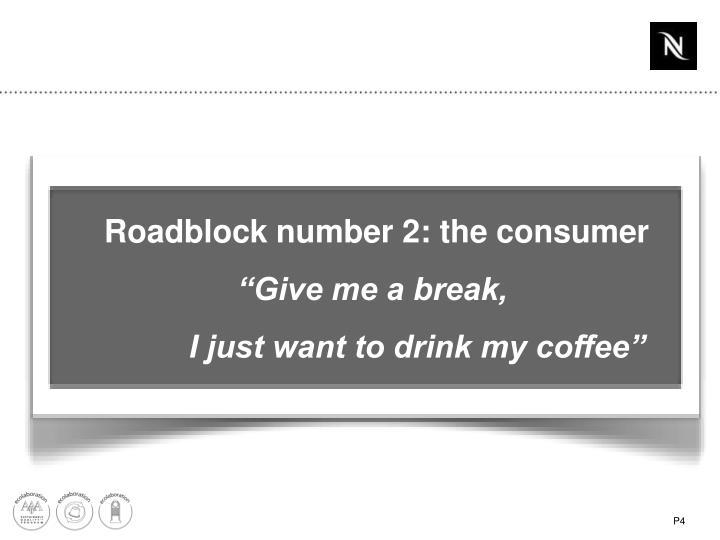 Roadblock number 2: the consumer