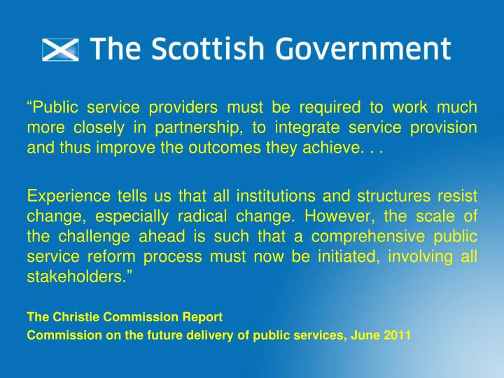 """Public service providers must be required to work much more closely in partnership, to integrate service provision and thus improve the outcomes they achieve. . ."