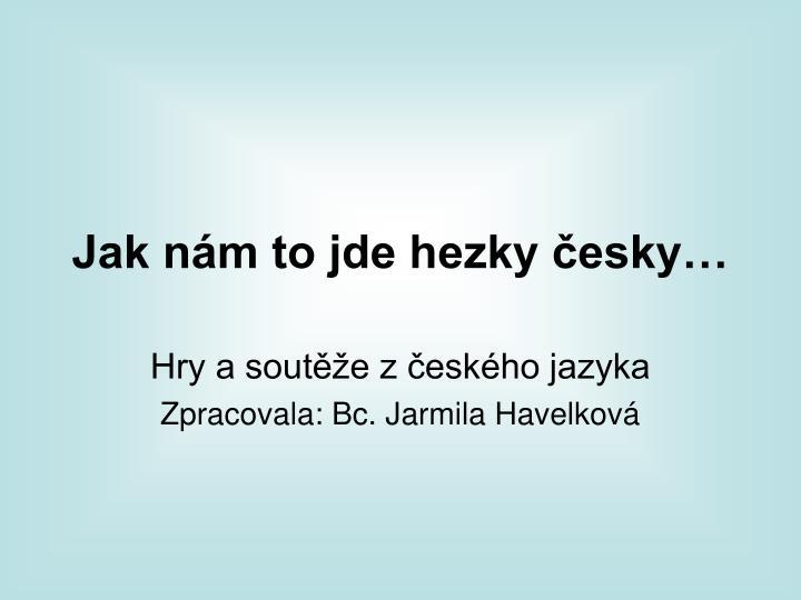 Jak nám to jde hezky česky…