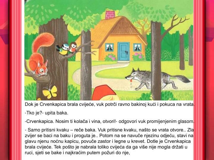 Dok je Crvenkapica brala cvijeće, vuk potrči ravno bakinoj kući i pokuca na vrata.