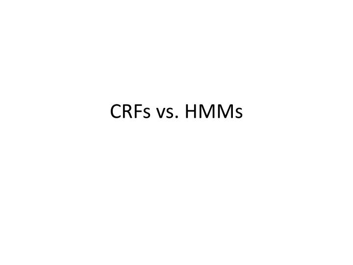 CRFs vs. HMMs