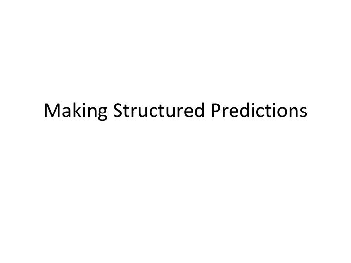 Making Structured Predictions