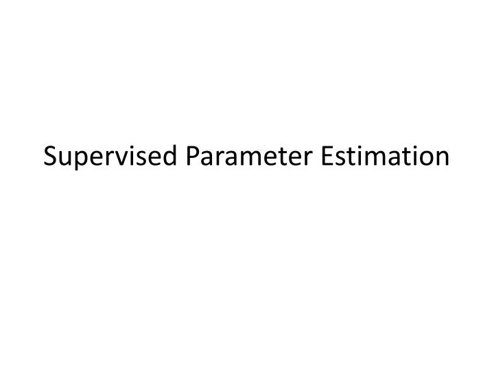 Supervised Parameter Estimation
