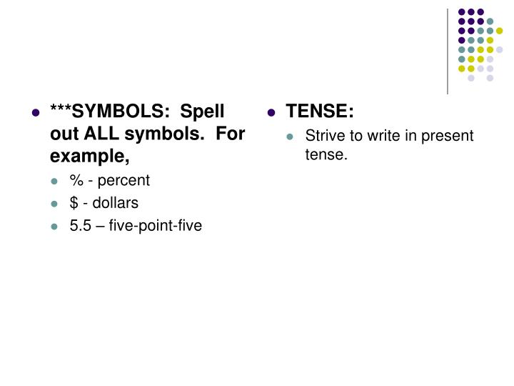 ***SYMBOLS:  Spell out ALL symbols.  For example,