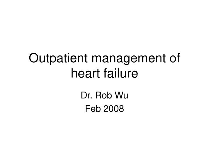 Outpatient management of heart failure