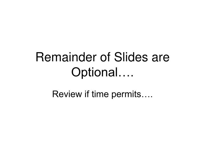 Remainder of Slides are Optional….