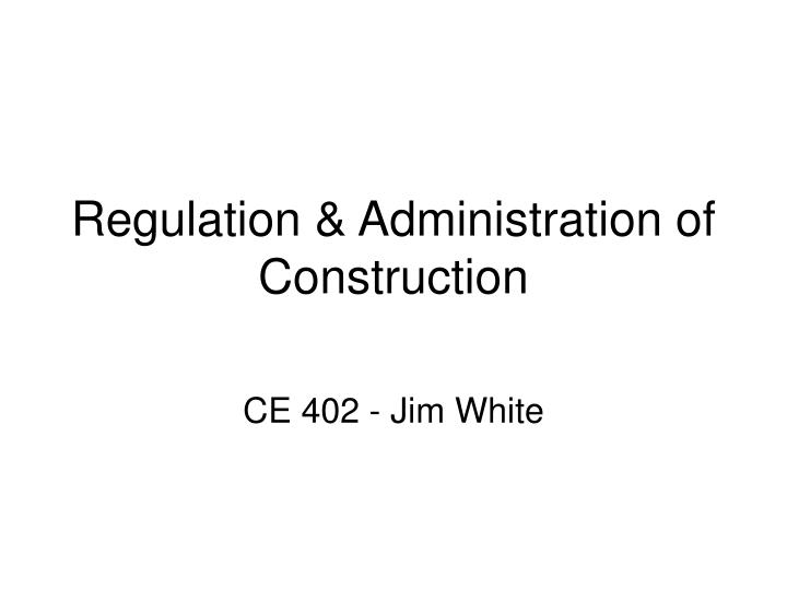 Regulation administration of construction