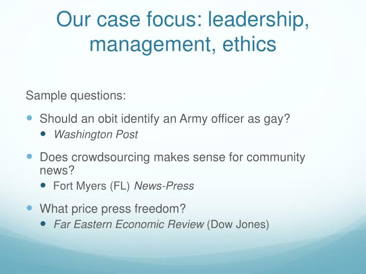 Our case focus: leadership, management, ethics