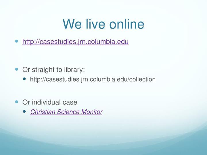 We live online