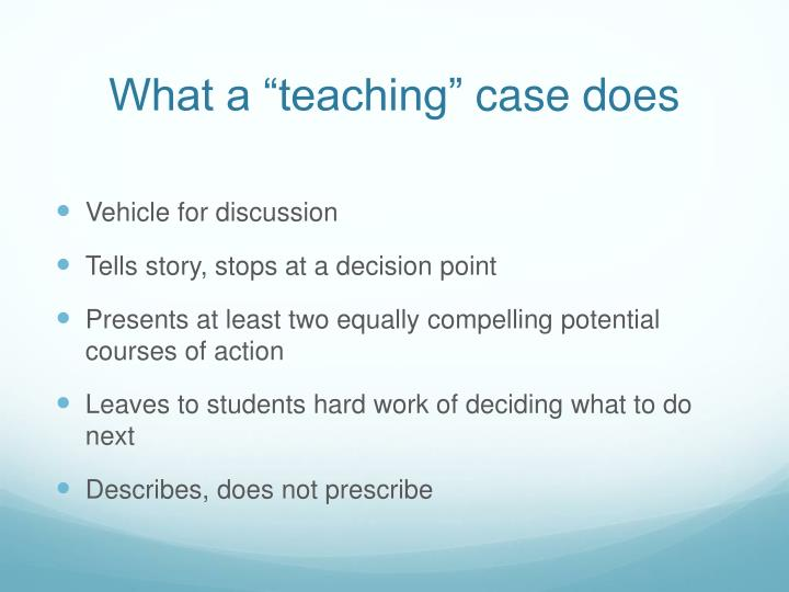 What a teaching case does