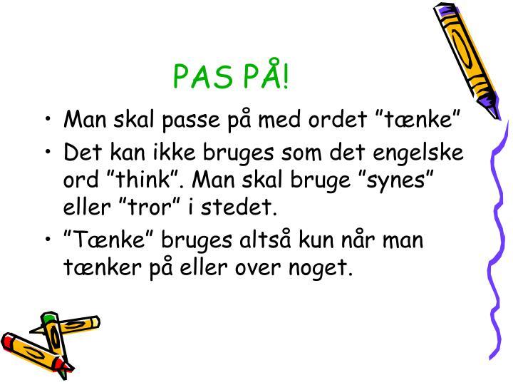 PAS PÅ!