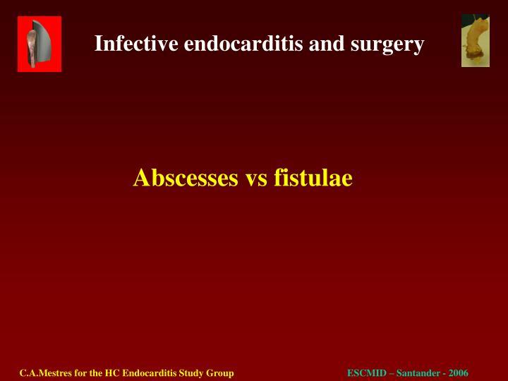 Abscesses vs fistulae