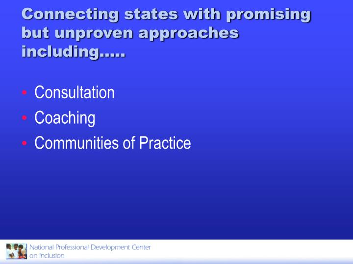 Connecting states with promising but unproven approaches including…..