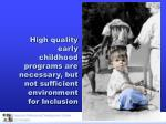 high quality early childhood programs are necessary but not sufficient environment for inclusion