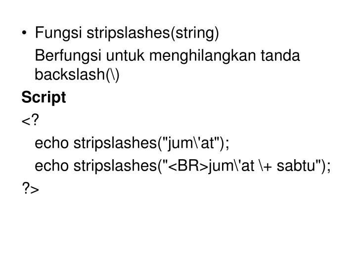 Fungsi stripslashes(string)