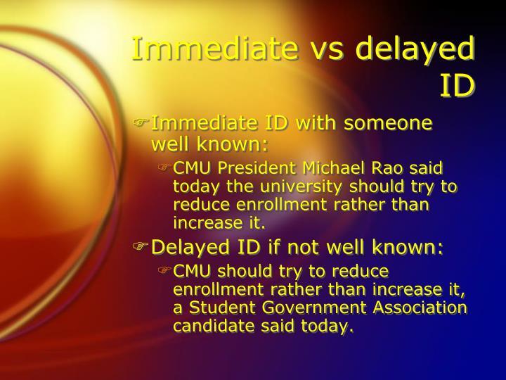 Immediate vs delayed ID