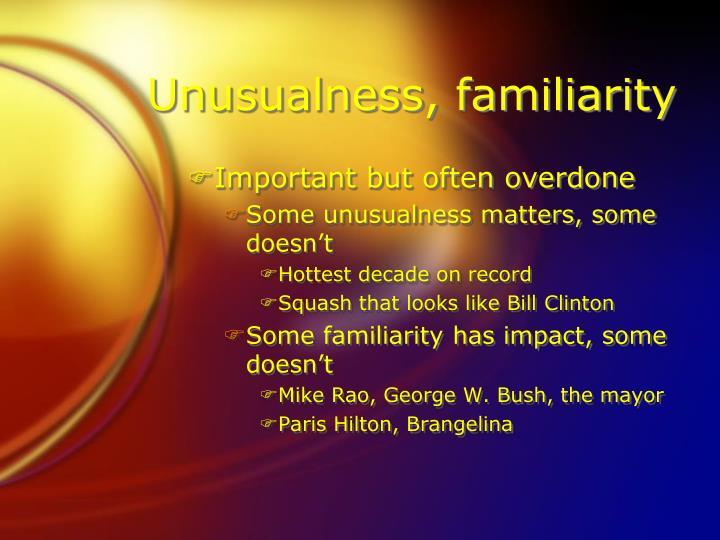 Unusualness, familiarity