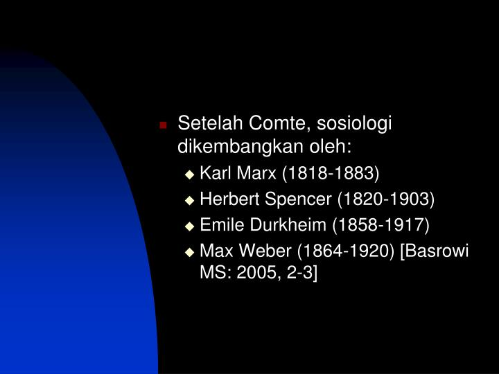 Setelah Comte, sosiologi dikembangkan oleh: