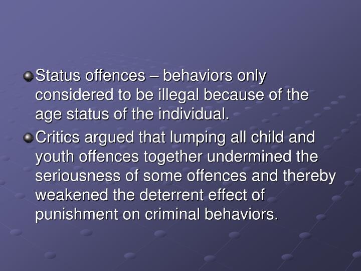 Status offences – behaviors only considered to be illegal because of the age status of the individual.