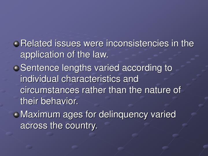 Related issues were inconsistencies in the application of the law.