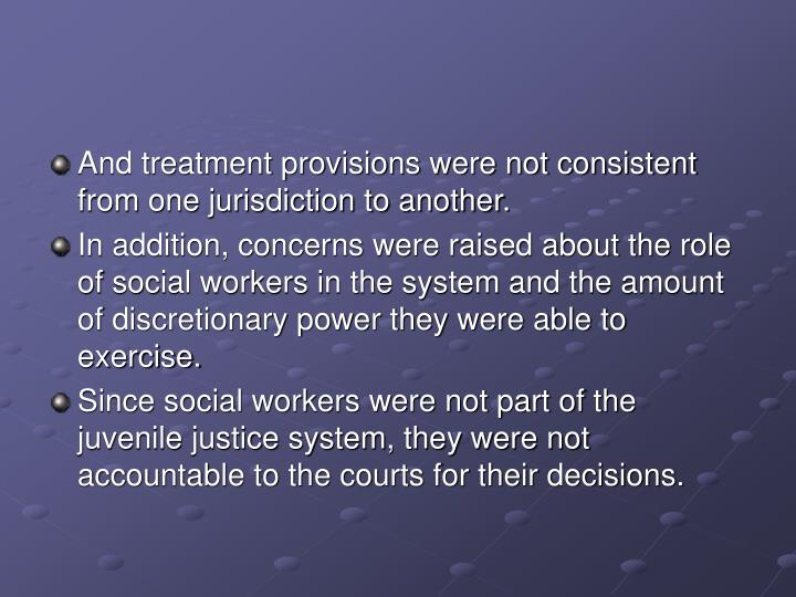 And treatment provisions were not consistent from one jurisdiction to another.