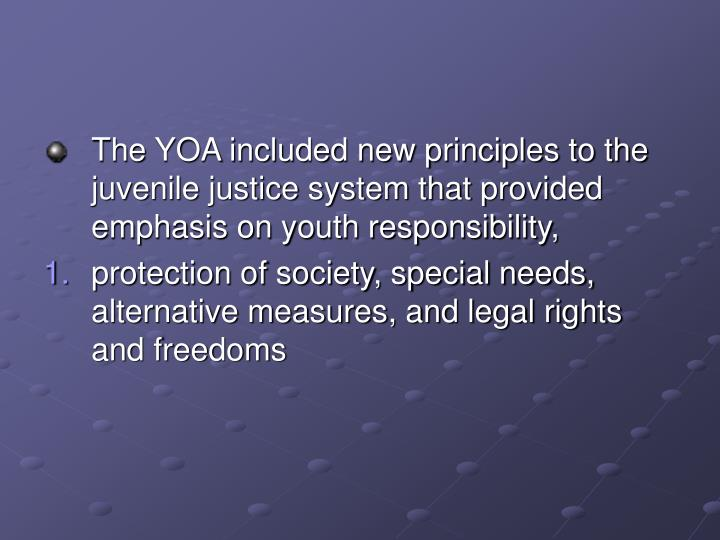 The YOA included new principles to the juvenile justice system that provided emphasis on youth responsibility,