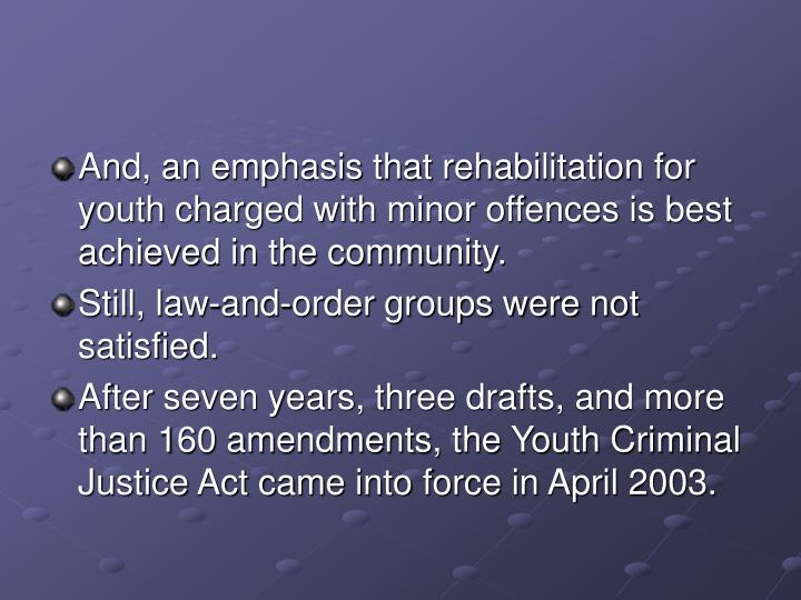 And, an emphasis that rehabilitation for youth charged with minor offences is best achieved in the community.
