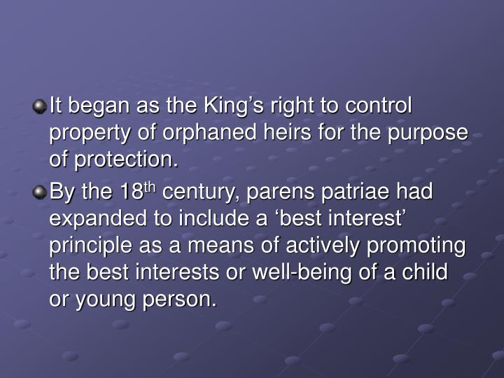 It began as the King's right to control property of orphaned heirs for the purpose of protection.