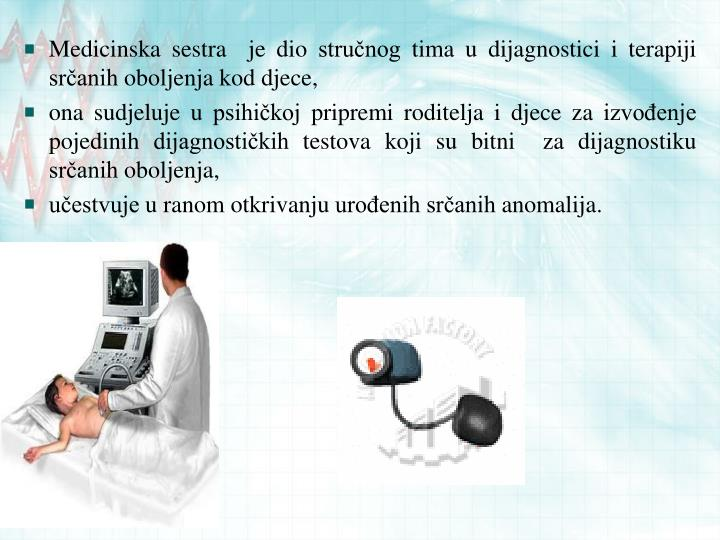 Medicinska sestra  je dio stručnog tima u dijagnostici i terapiji  srčanih oboljenja kod djece,