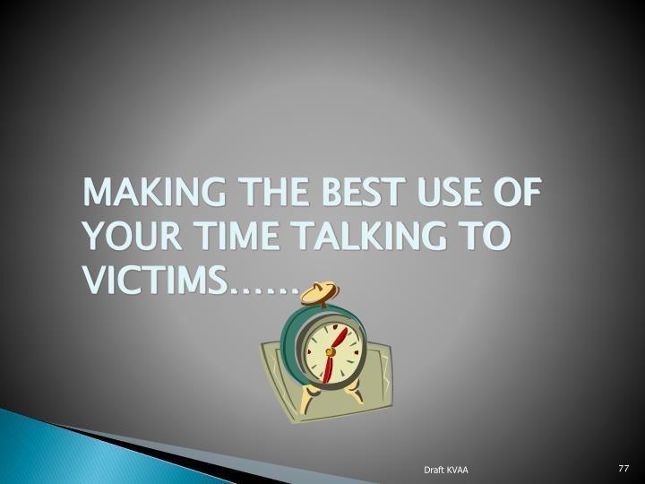 MAKING THE BEST USE OF YOUR TIME TALKING TO VICTIMS……