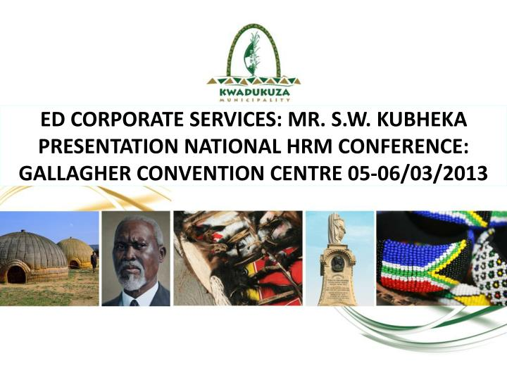 ED CORPORATE SERVICES: MR. S.W. KUBHEKA