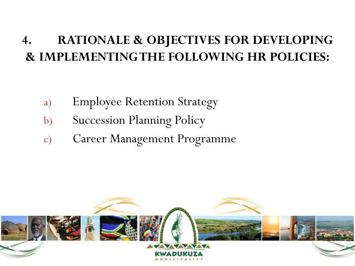 4.RATIONALE & OBJECTIVES FOR DEVELOPING & IMPLEMENTING THE FOLLOWING HR POLICIES: