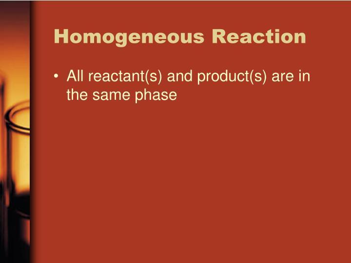 Homogeneous Reaction