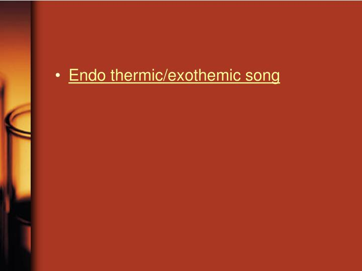 Endo thermic/exothemic song