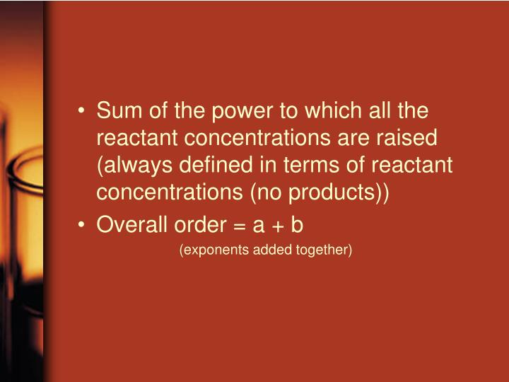 Sum of the power to which all the reactant concentrations are raised (always defined in terms of reactant concentrations (no products))